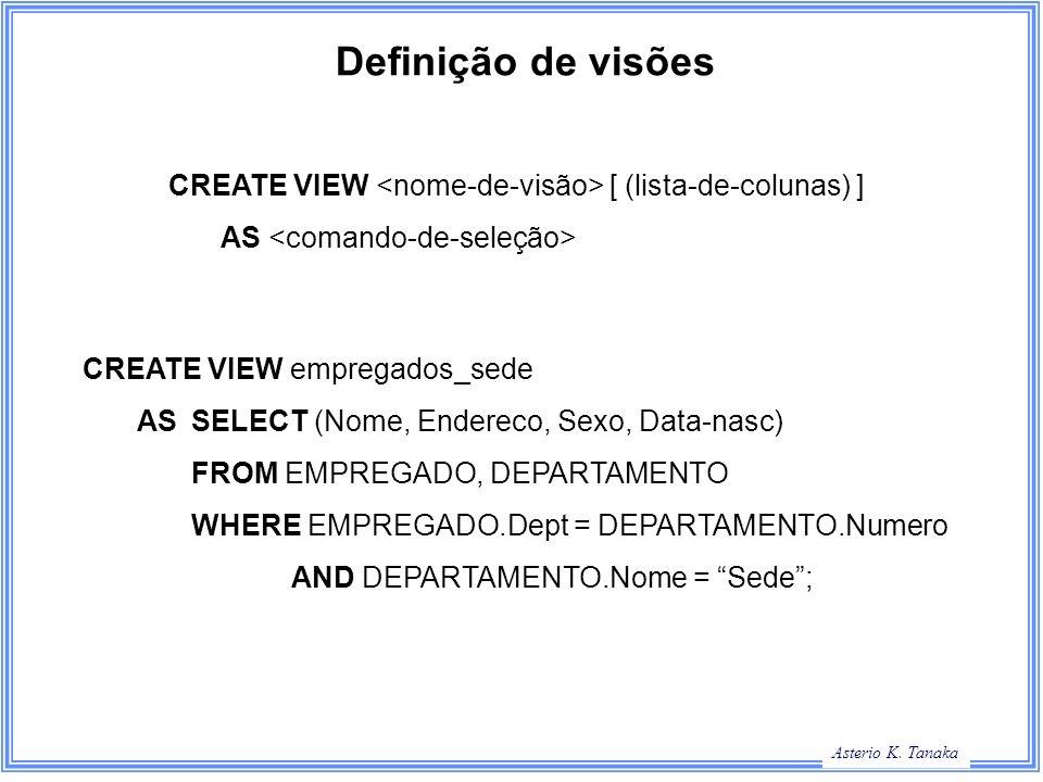 Definição de visões CREATE VIEW <nome-de-visão> [ (lista-de-colunas) ] AS <comando-de-seleção> CREATE VIEW empregados_sede.